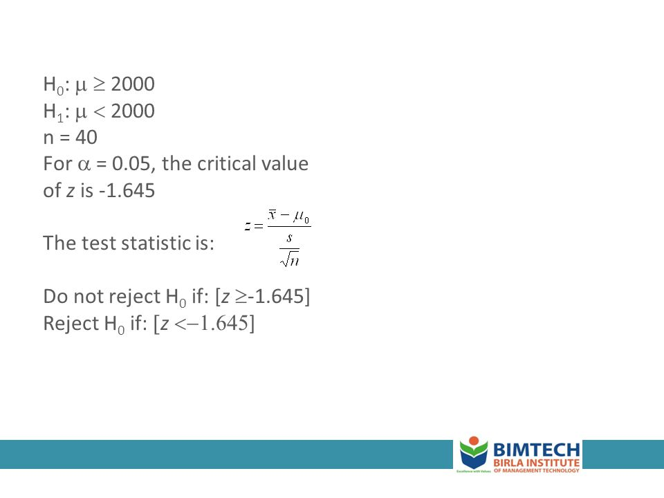H0:   2000 H1:   2000 n = 40 For  = 0.05, the critical value of z is -1.645 The test statistic is: Do not reject H0 if: [z -1.645] Reject H0 if: z ]